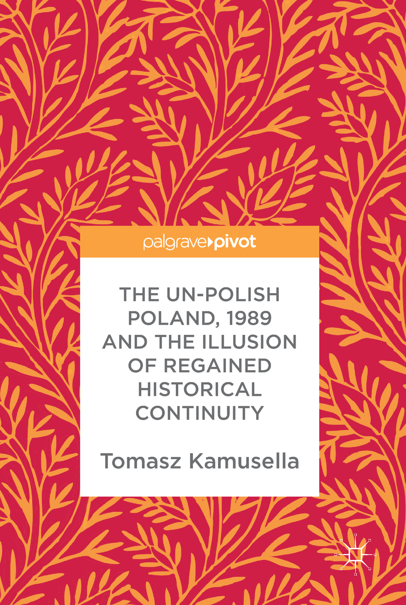 Kamusella, Tomasz - The Un-Polish Poland, 1989 and the Illusion of Regained Historical Continuity, ebook