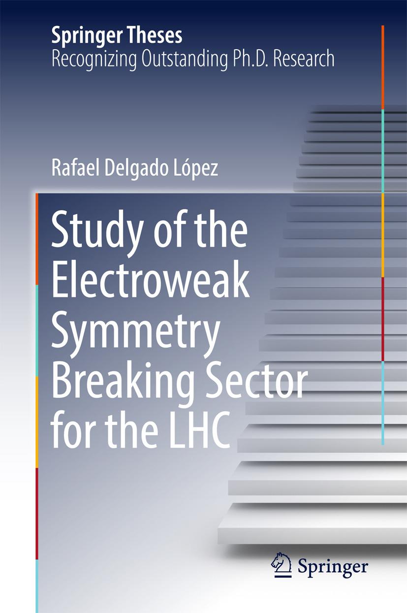 López, Rafael Delgado - Study of the Electroweak Symmetry Breaking Sector for the LHC, ebook