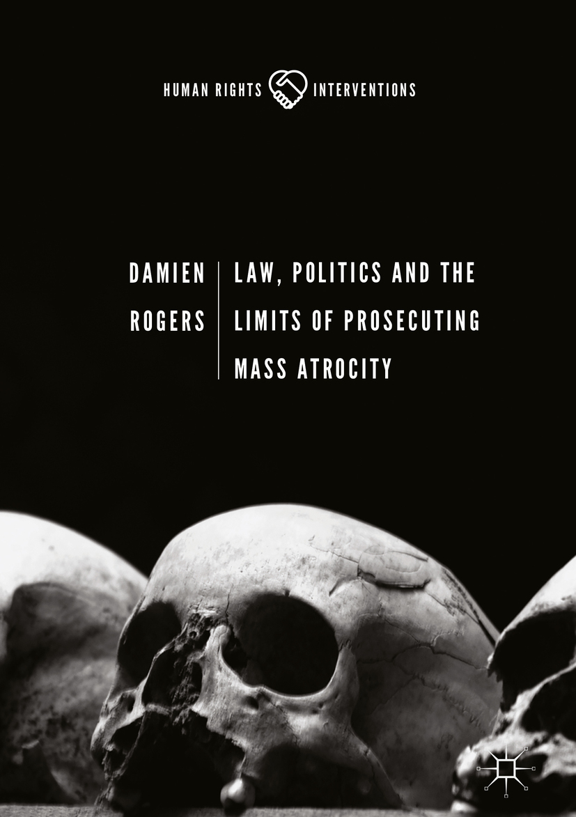 Rogers, Damien - Law, Politics and the Limits of Prosecuting Mass Atrocity, ebook