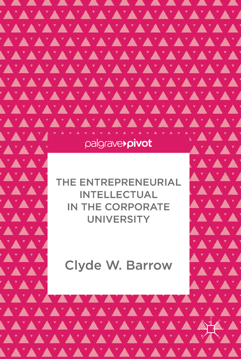 Barrow, Clyde W. - The Entrepreneurial Intellectual in the Corporate University, ebook