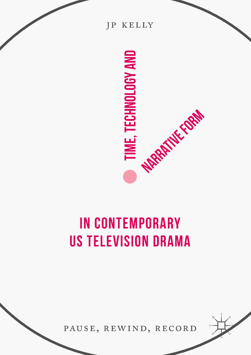 Kelly, JP - Time, Technology and Narrative Form in Contemporary US Television Drama, ebook
