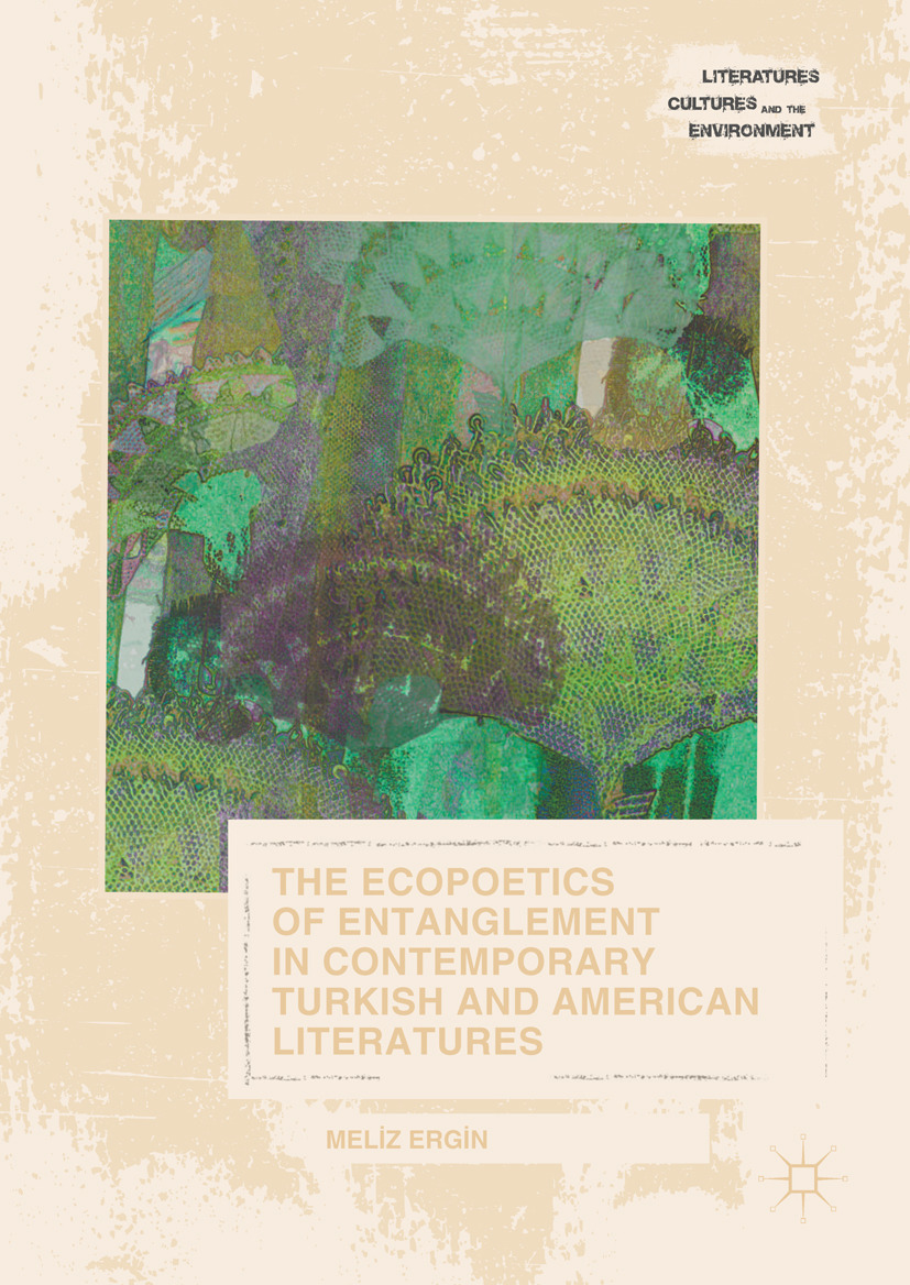 Ergin, Meliz - The Ecopoetics of Entanglement in Contemporary Turkish and American Literatures, ebook