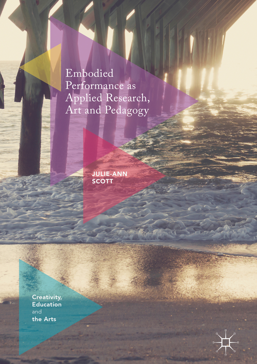Scott, Julie-Ann - Embodied Performance as Applied Research, Art and Pedagogy, ebook