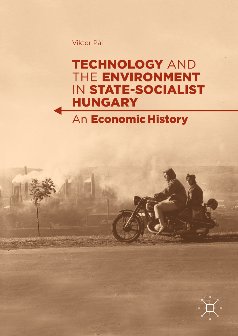 Pál, Viktor - Technology and the Environment in State-Socialist Hungary, ebook