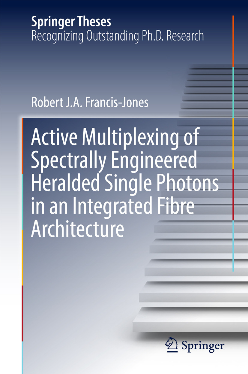 Francis-Jones, Robert J.A. - Active Multiplexing of Spectrally Engineered Heralded Single Photons in an Integrated Fibre Architecture, e-bok