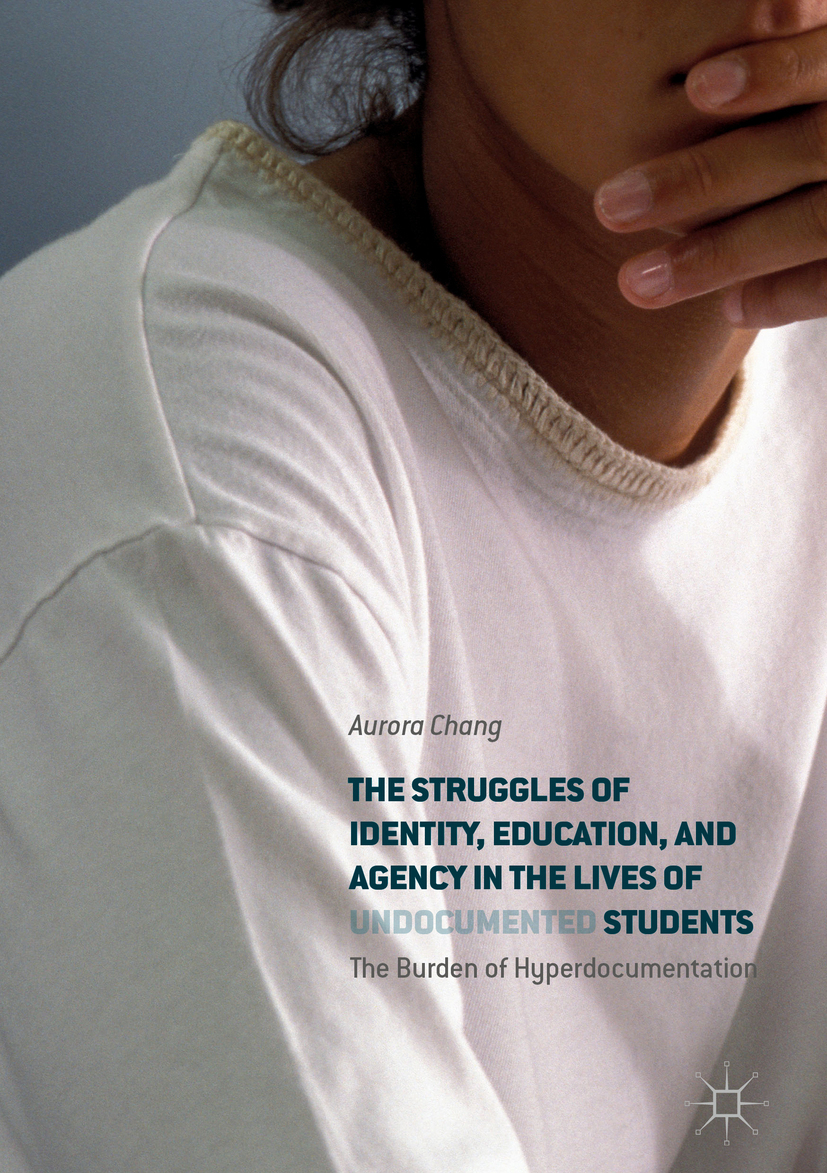 Chang, Aurora - The Struggles of Identity, Education, and Agency in the Lives of Undocumented Students, ebook