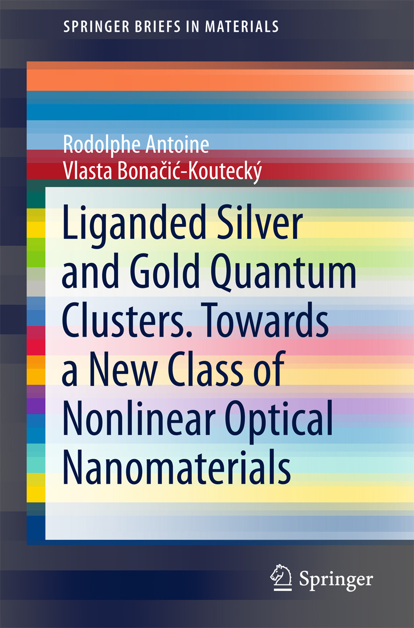 Antoine, Rodolphe - Liganded silver and gold quantum clusters. Towards a new class of nonlinear optical nanomaterials, ebook
