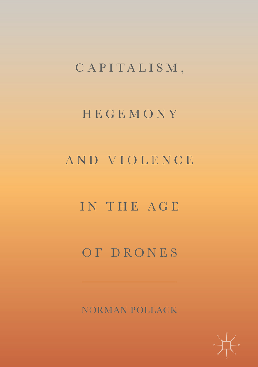 Pollack, Norman - Capitalism, Hegemony and Violence in the Age of Drones, ebook