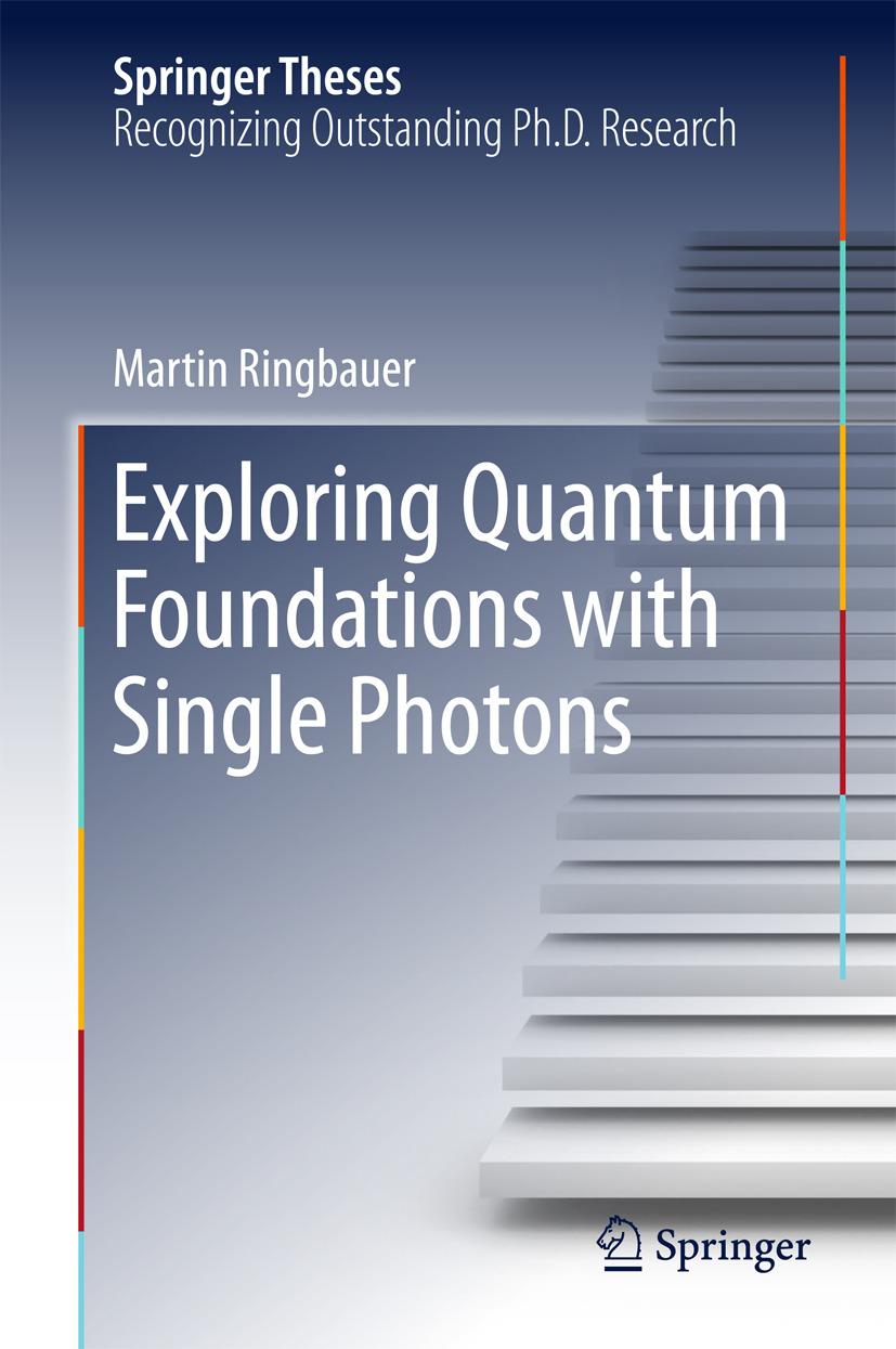 Ringbauer, Martin - Exploring Quantum Foundations with Single Photons, ebook