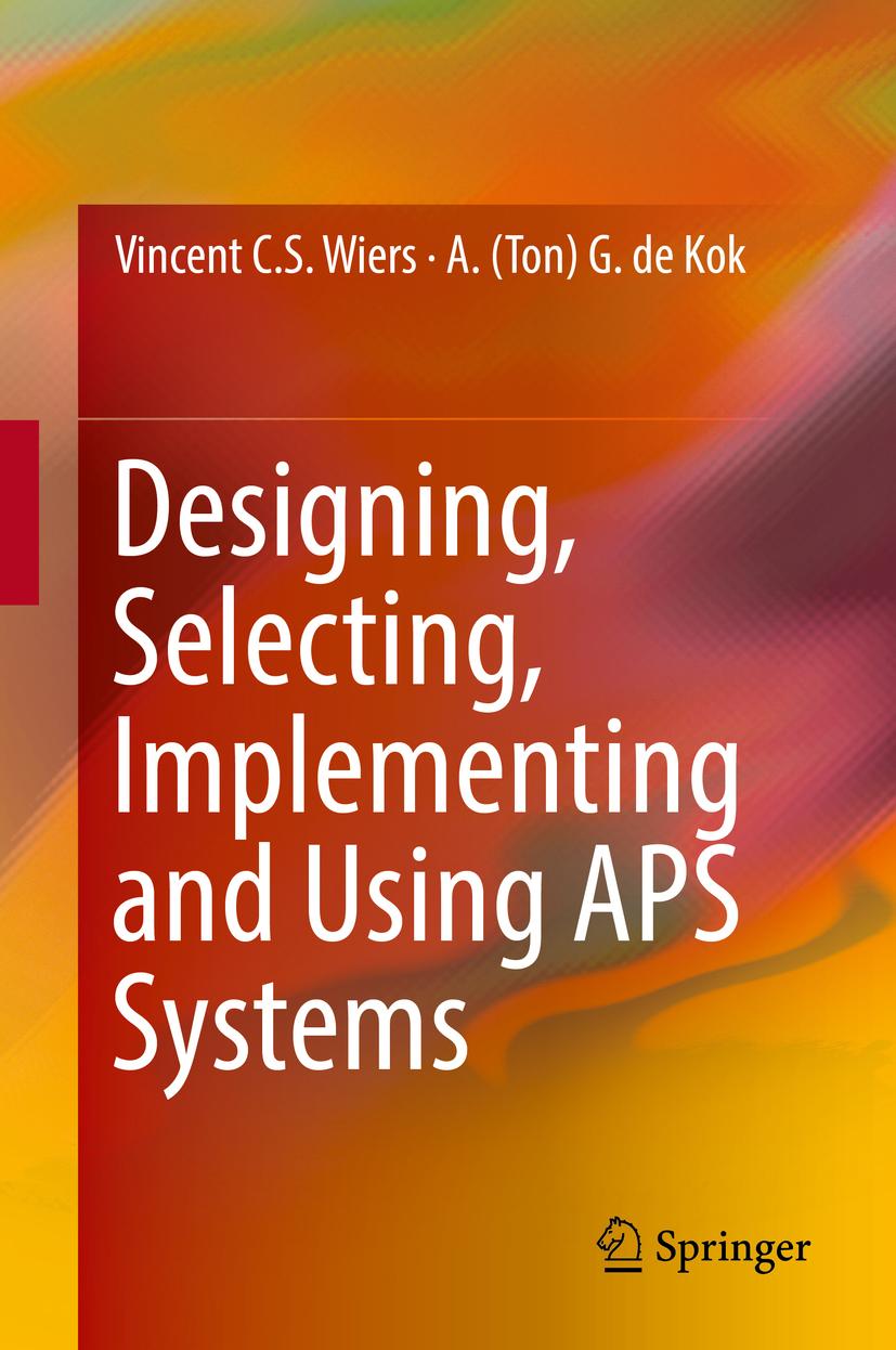 Kok, A. (Ton) G. de - Designing, Selecting, Implementing and Using APS Systems, ebook