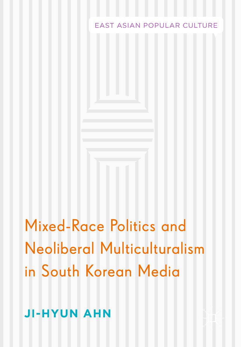 Ahn, Ji-Hyun - Mixed-Race Politics and Neoliberal Multiculturalism in South Korean Media, ebook