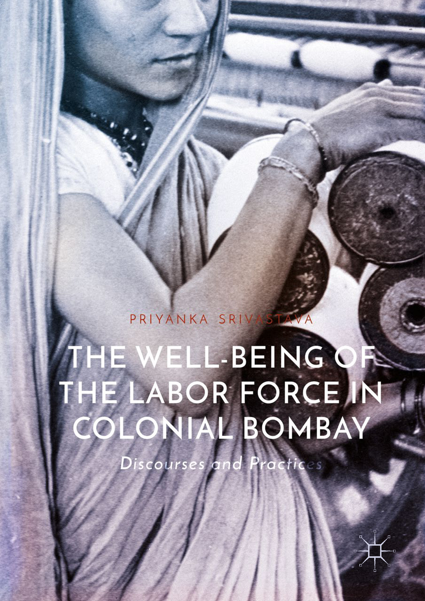 Srivastava, Priyanka - The Well-Being of the Labor Force in Colonial Bombay, ebook