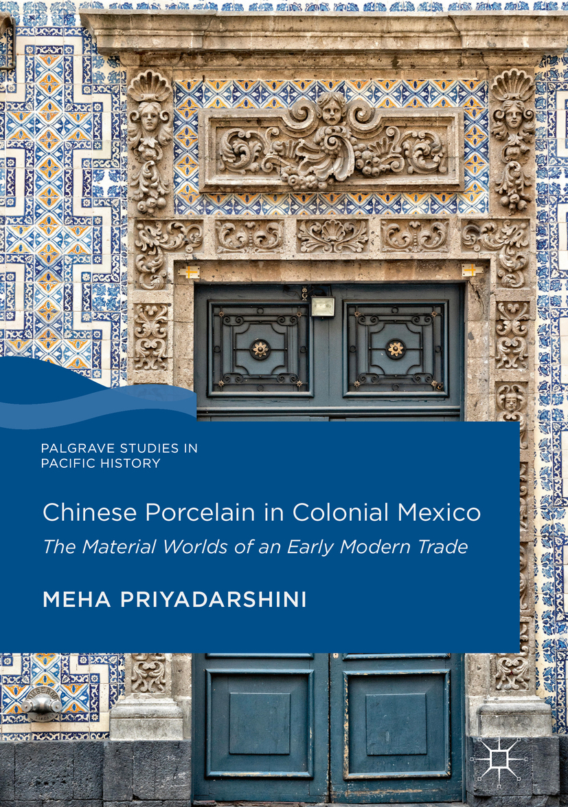 Priyadarshini, Meha - Chinese Porcelain in Colonial Mexico, ebook