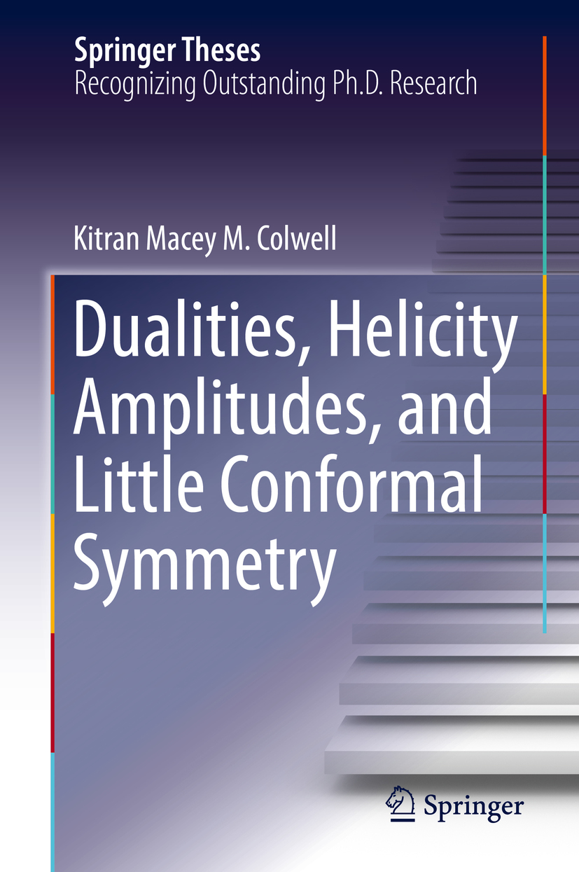 Colwell, Kitran Macey M. - Dualities, Helicity Amplitudes, and Little Conformal Symmetry, ebook