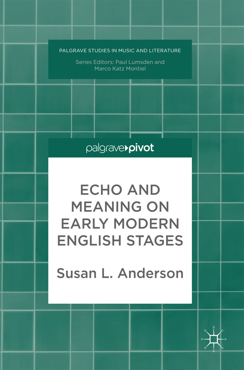 Anderson, Susan L. - Echo and Meaning on Early Modern English Stages, ebook