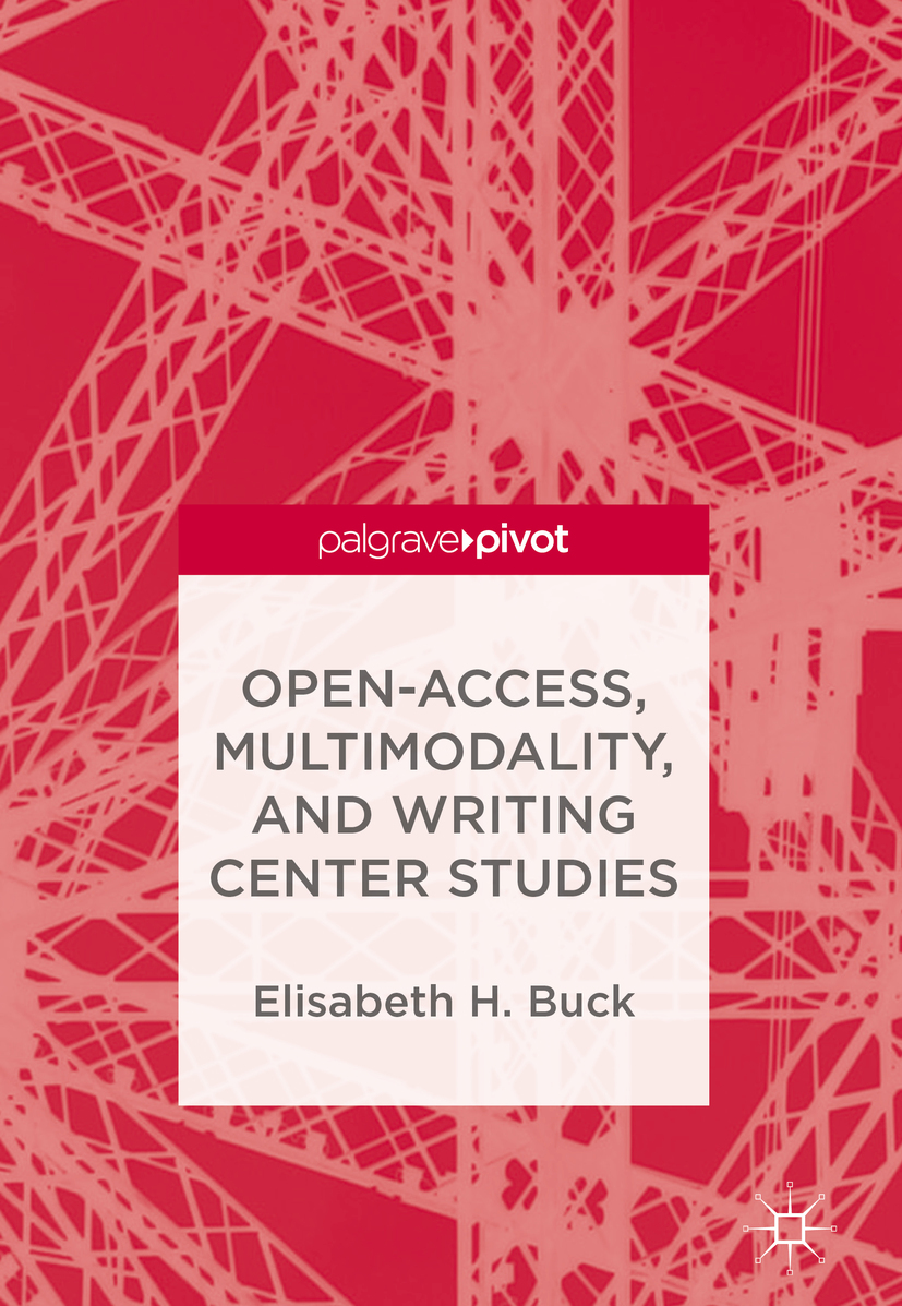 Buck, Elisabeth H. - Open-Access, Multimodality, and Writing Center Studies, ebook