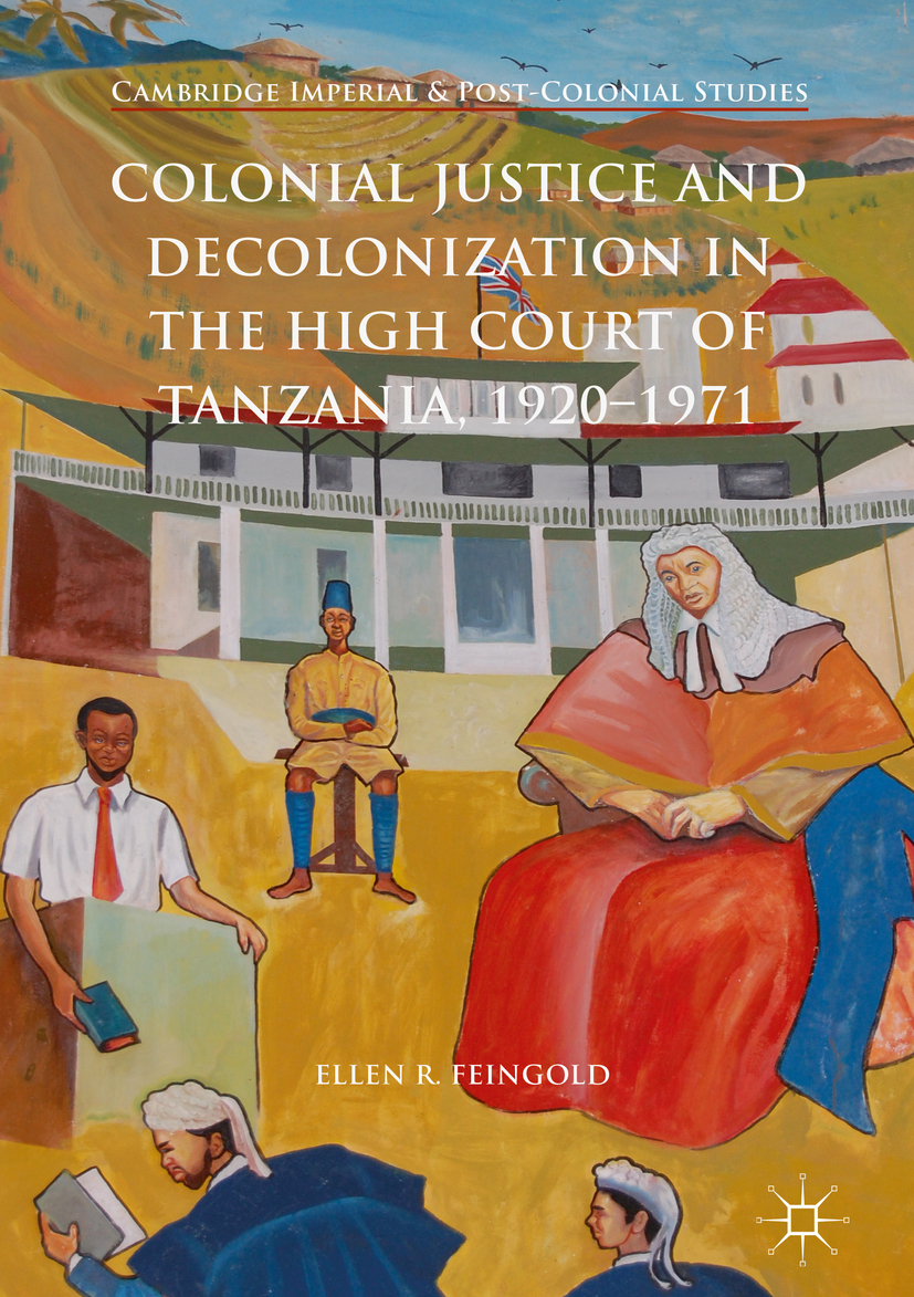 Feingold, Ellen R. - Colonial Justice and Decolonization in the High Court of Tanzania, 1920-1971, ebook