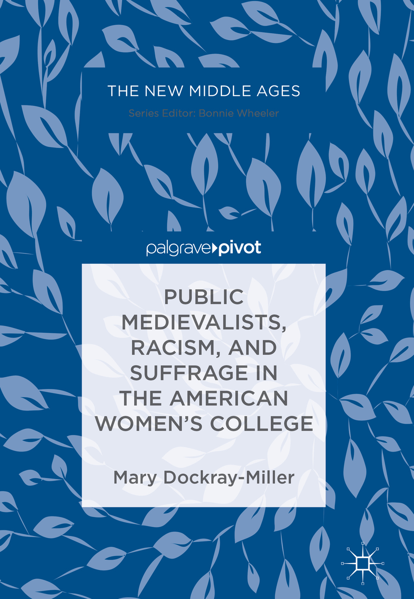 Dockray-Miller, Mary - Public Medievalists, Racism, and Suffrage in the American Women's College, ebook