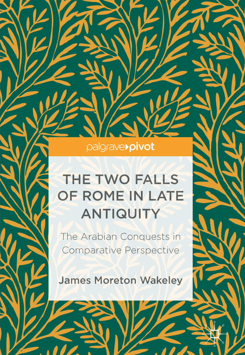 Wakeley, James Moreton - The Two Falls of Rome in Late Antiquity, ebook