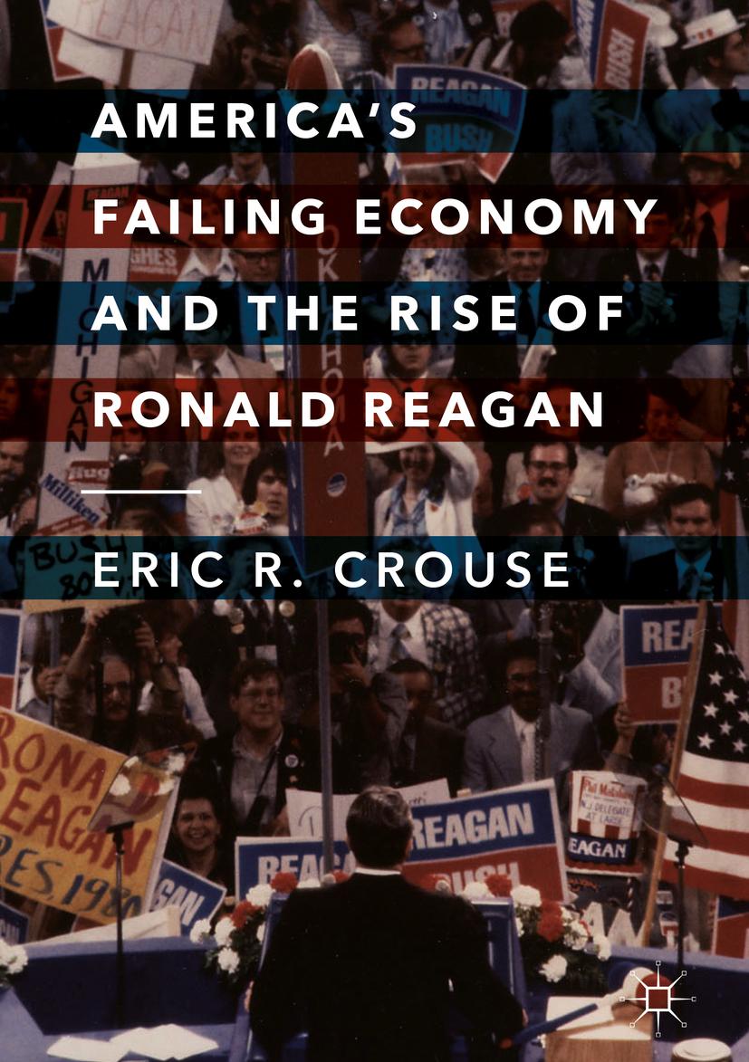 Crouse, Eric R. - America's Failing Economy and the Rise of Ronald Reagan, ebook