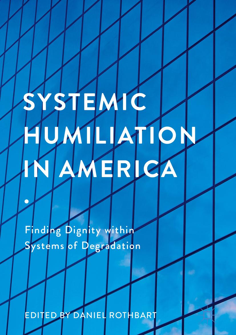 Rothbart, Daniel - Systemic Humiliation in America, ebook