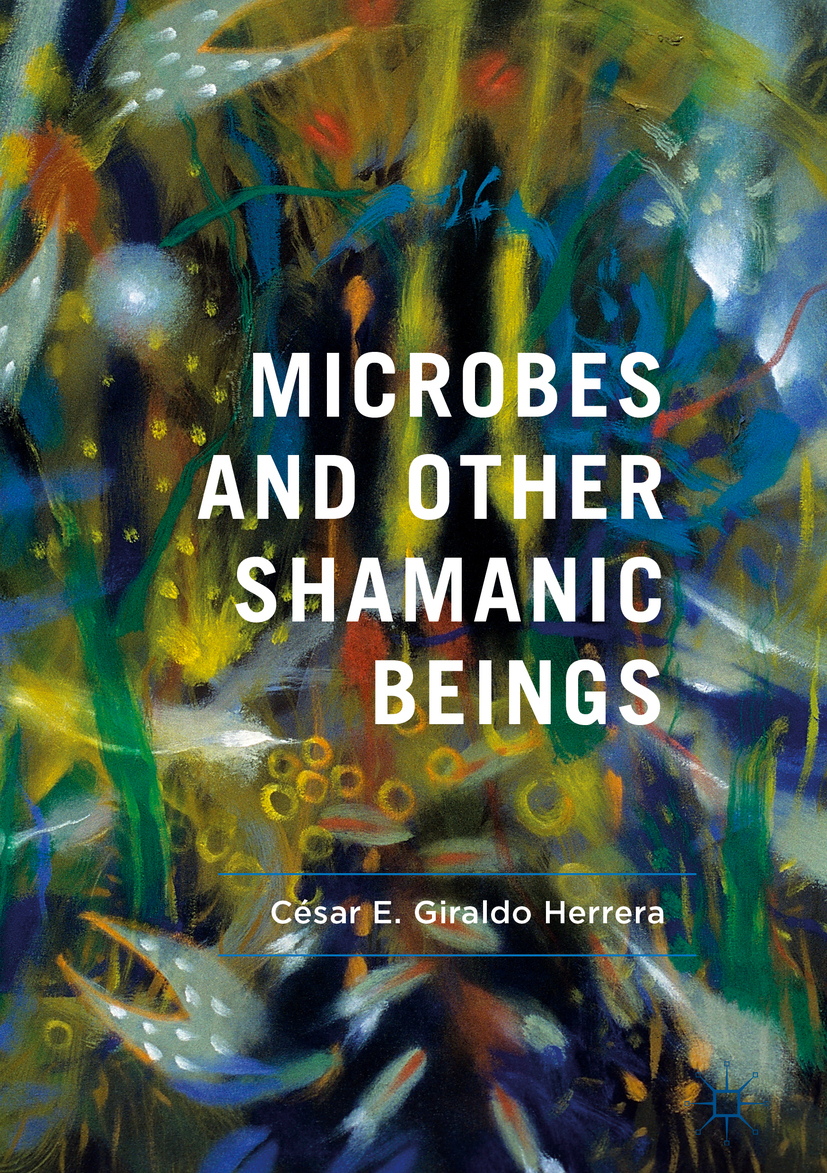 Herrera, César E. Giraldo - Microbes and Other Shamanic Beings, ebook