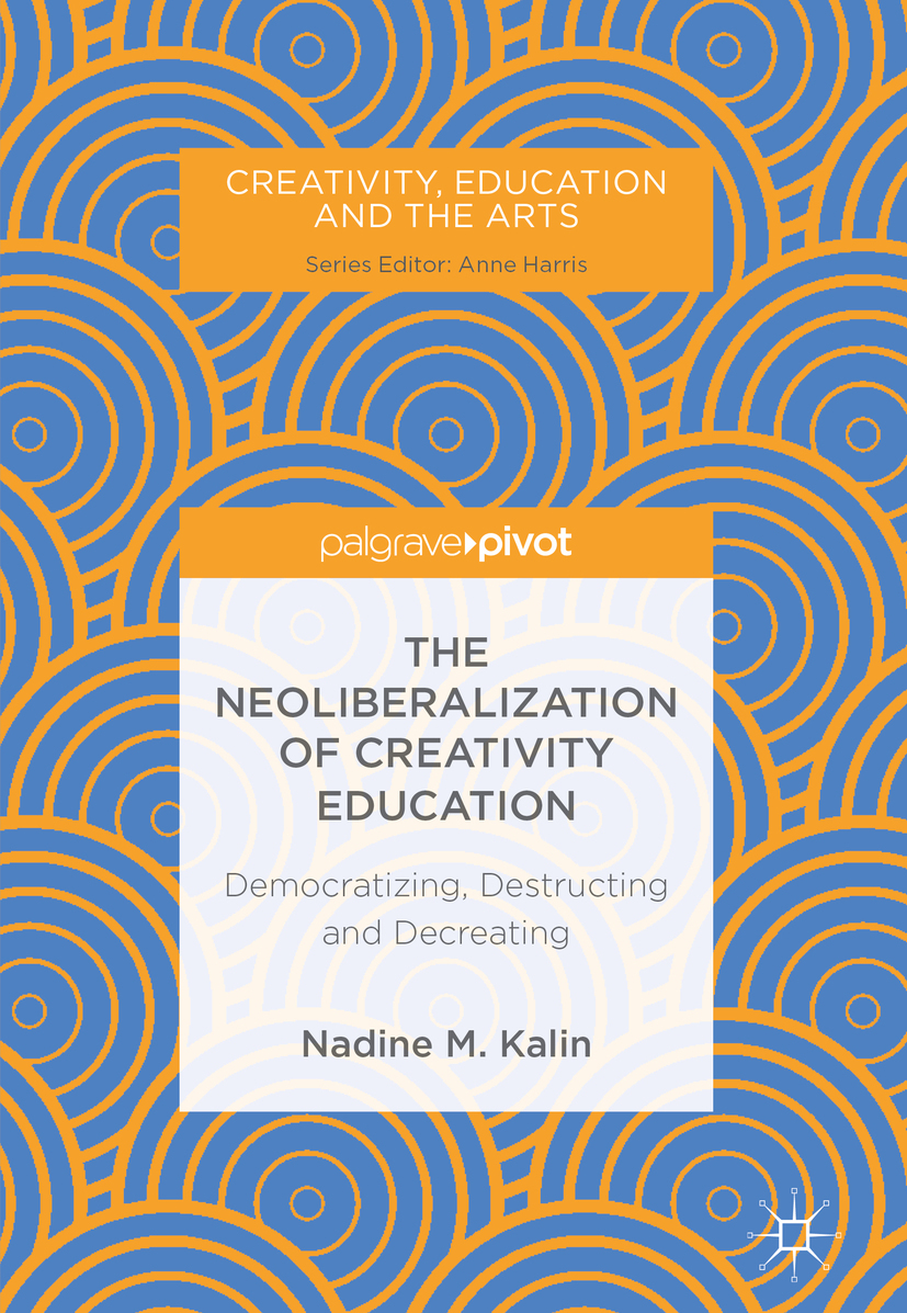 Kalin, Nadine M. - The Neoliberalization of Creativity Education, ebook