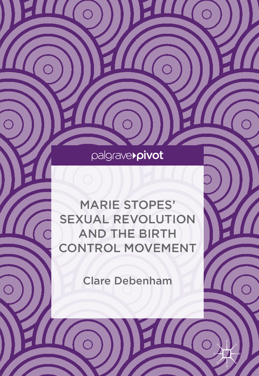 Debenham, Clare - Marie Stopes' Sexual Revolution and the Birth Control Movement, ebook