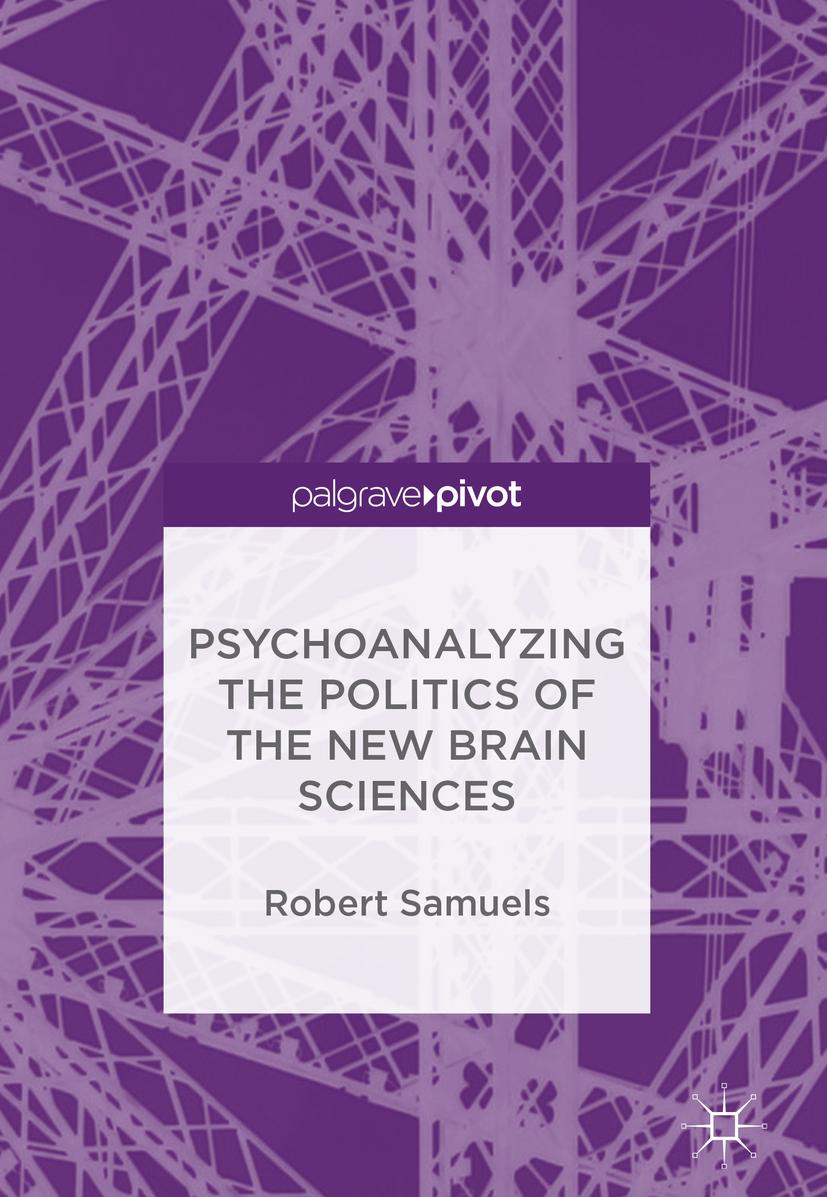 Samuels, Robert - Psychoanalyzing the Politics of the New Brain Sciences, ebook