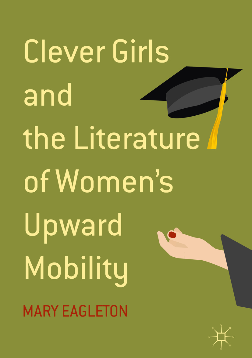 Eagleton, Mary - Clever Girls and the Literature of Women's Upward Mobility, ebook