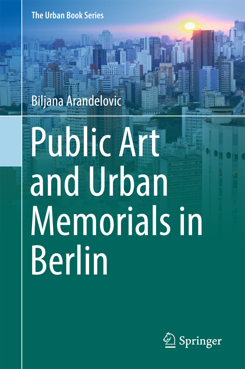 Arandelovic, Biljana - Public Art and Urban Memorials in Berlin, ebook