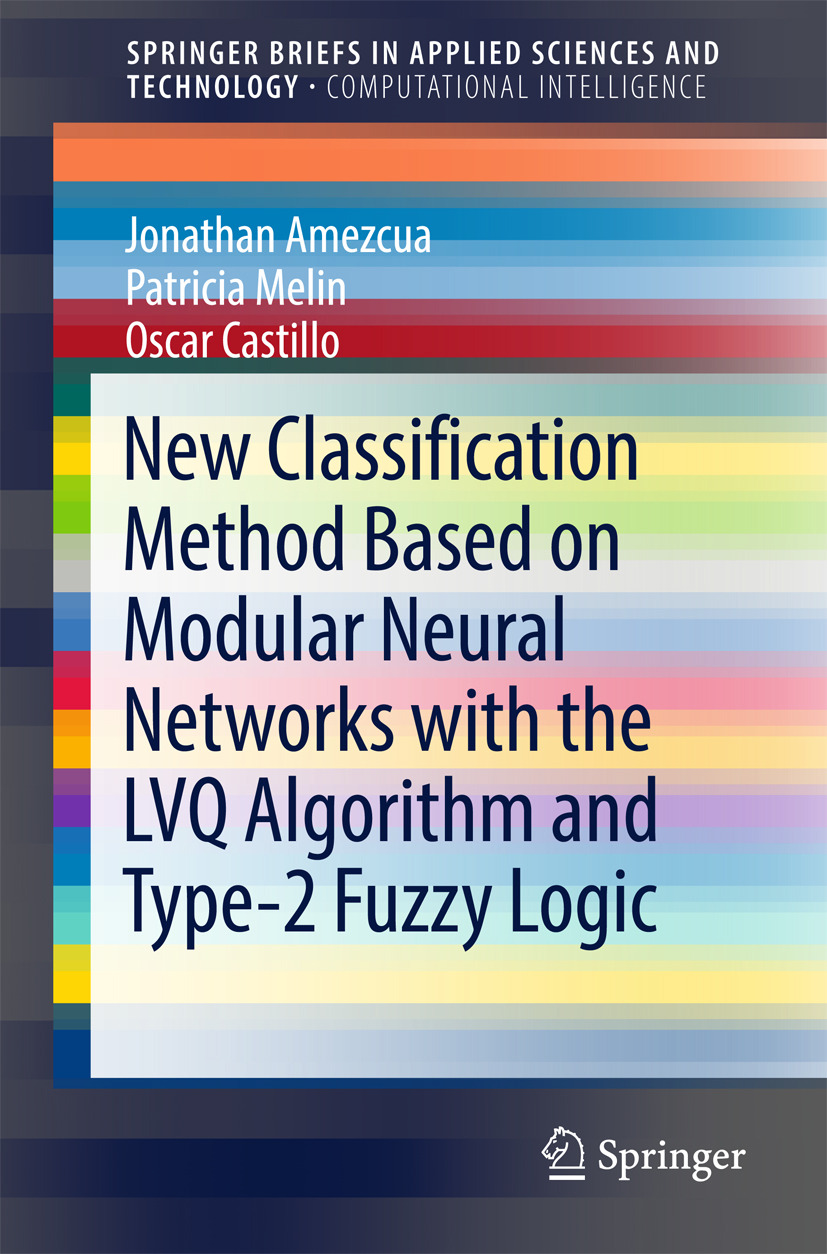 Amezcua, Jonathan - New Classification Method Based on Modular Neural Networks with the LVQ Algorithm and Type-2 Fuzzy Logic, ebook