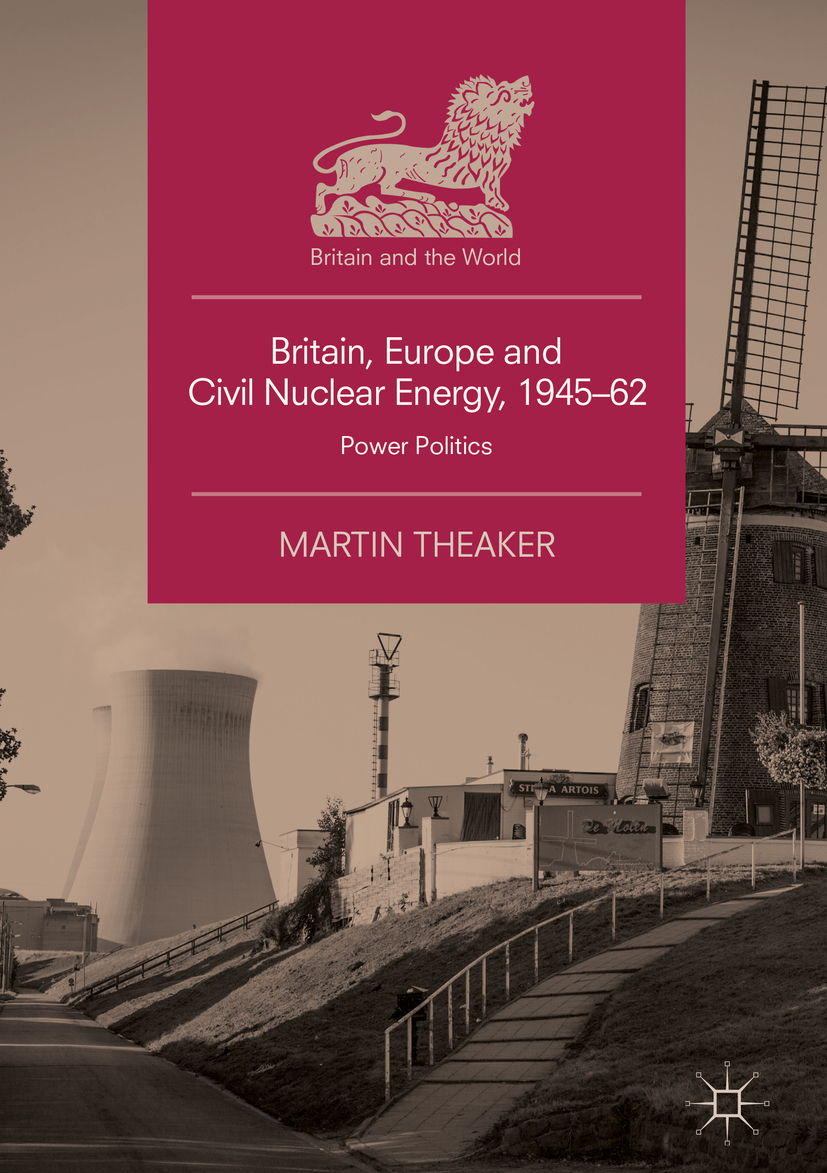 Theaker, Martin - Britain, Europe and Civil Nuclear Energy, 1945–62, ebook