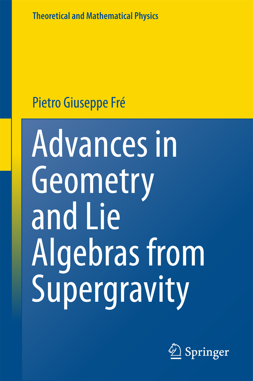 Frè, Pietro Giuseppe - Advances in Geometry and Lie Algebras from Supergravity, ebook