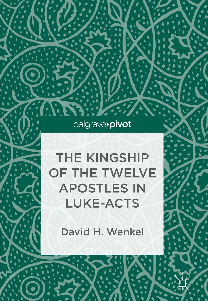 Wenkel, David H. - The Kingship of the Twelve Apostles in Luke-Acts, ebook