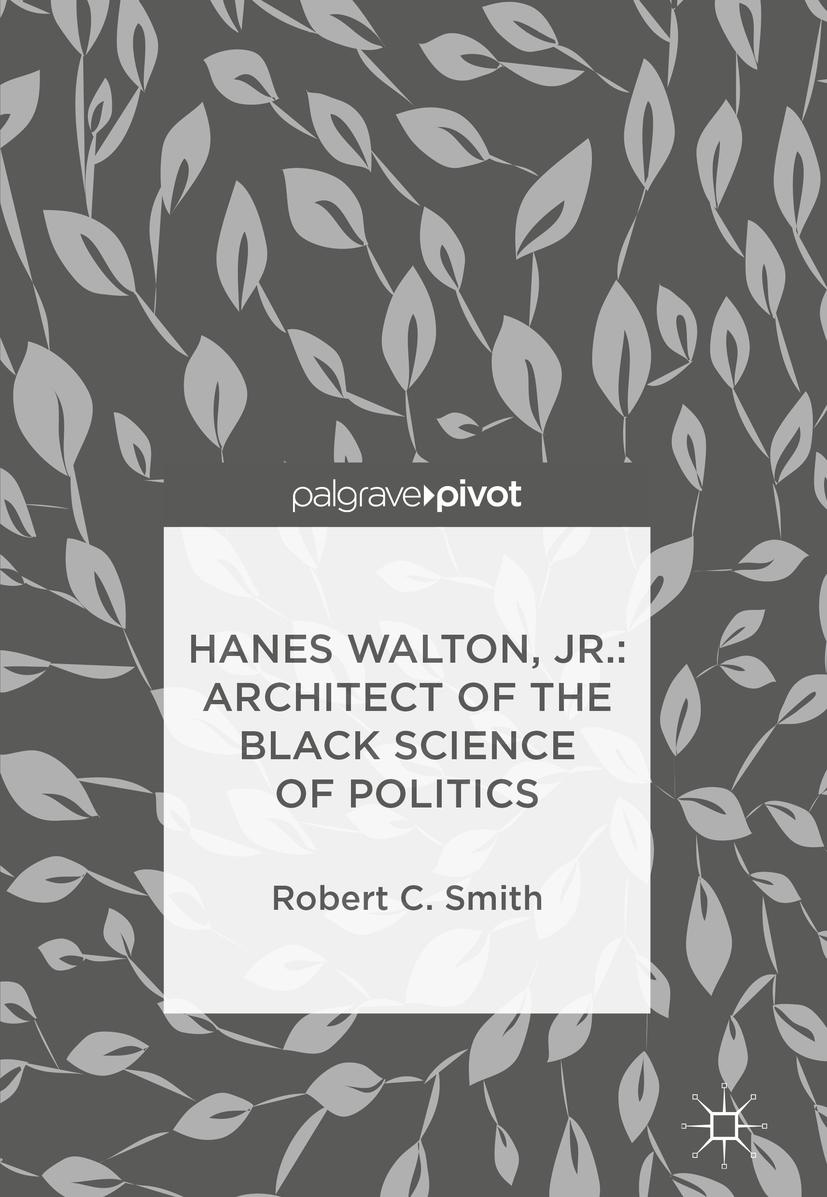 Smith, Robert C. - Hanes Walton, Jr.: Architect of the Black Science of Politics, ebook