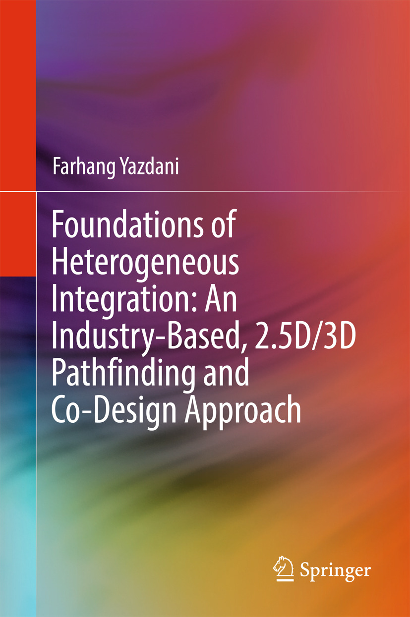 Yazdani, Farhang - Foundations of Heterogeneous Integration: An Industry-Based, 2.5D/3D Pathfinding and Co-Design Approach, ebook