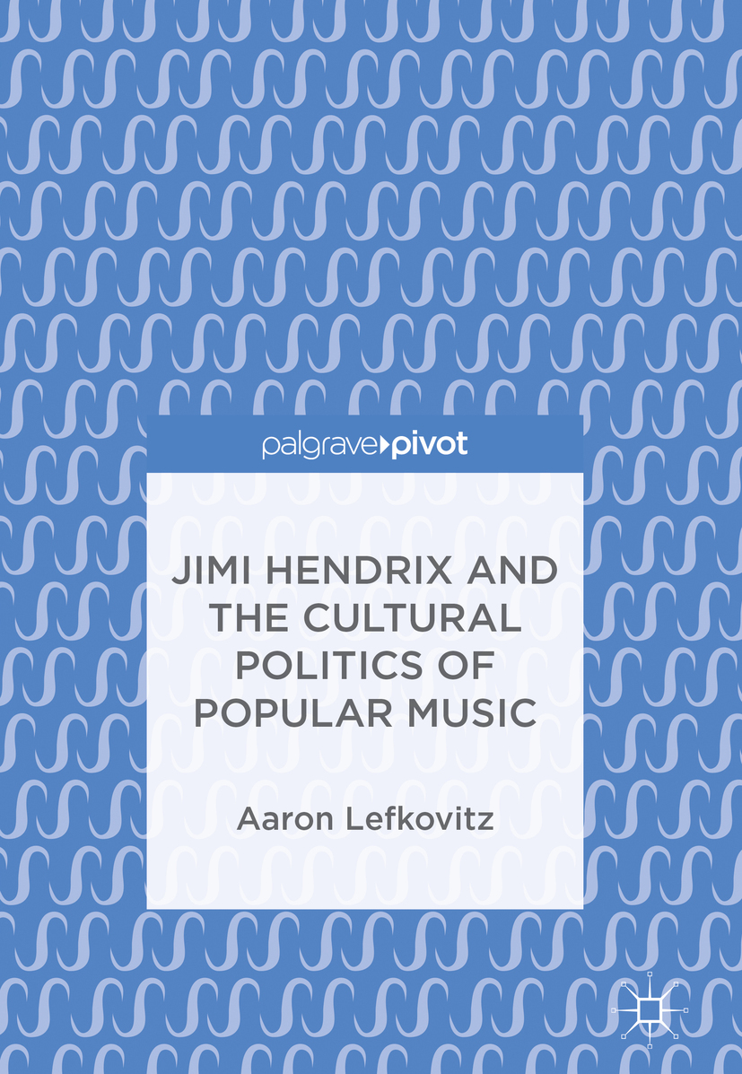 Lefkovitz, Aaron - Jimi Hendrix and the Cultural Politics of Popular Music, ebook