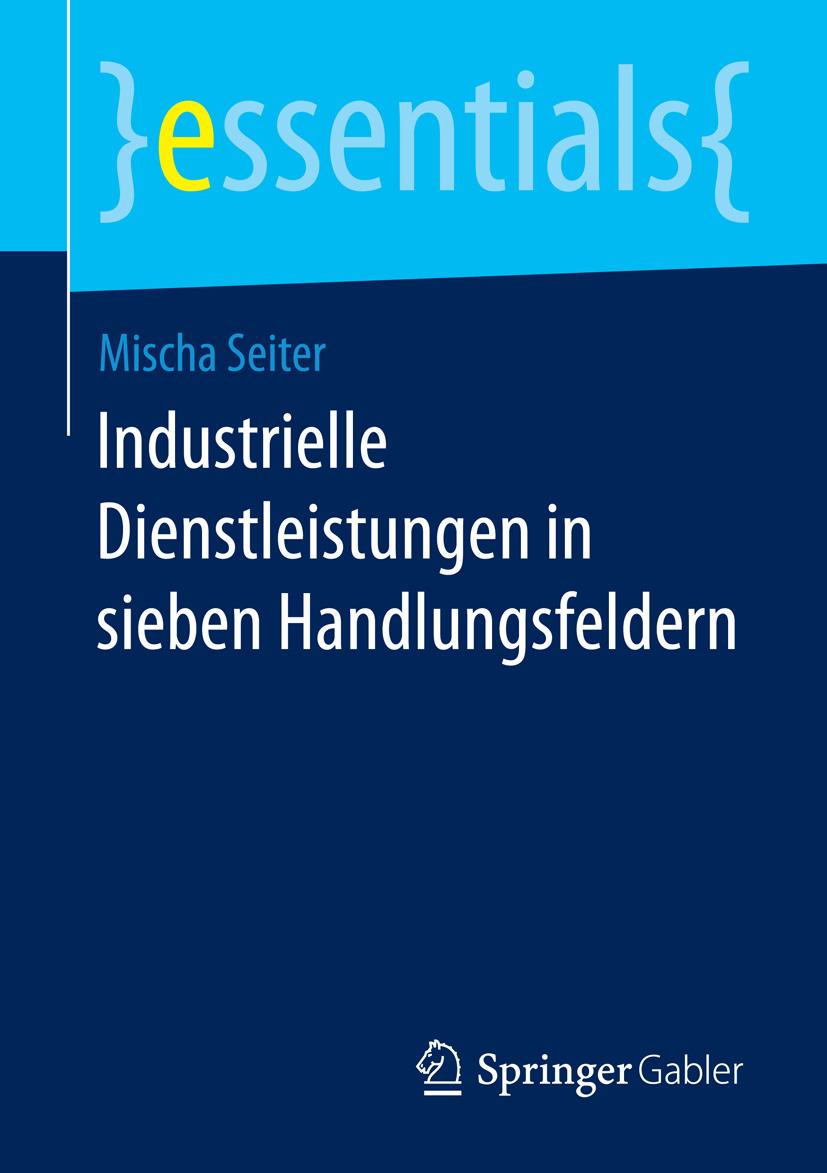 Seiter, Mischa - Industrielle Dienstleistungen in sieben Handlungsfeldern, ebook