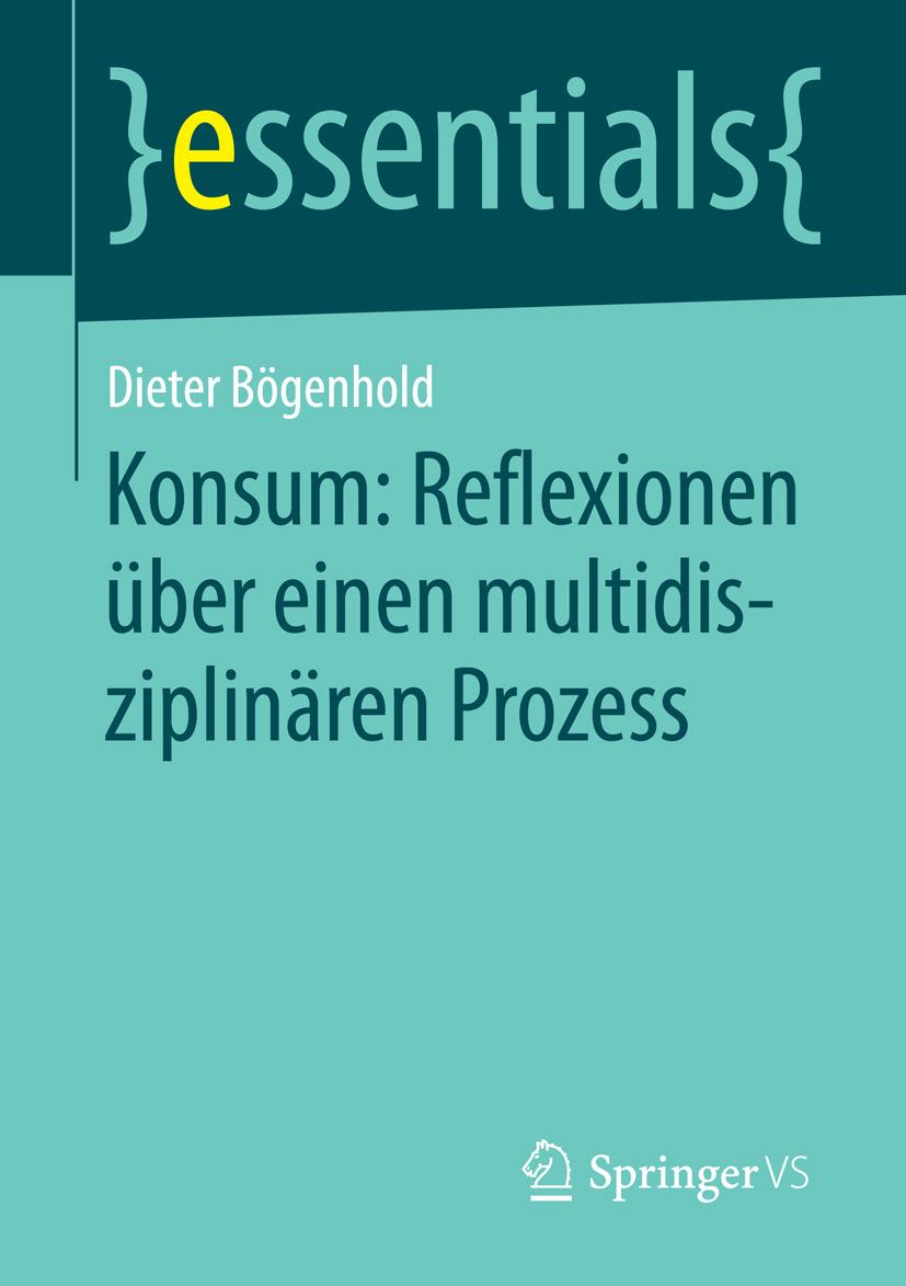 Bögenhold, Dieter - Konsum: Reflexionen über einen multidisziplinären Prozess, ebook