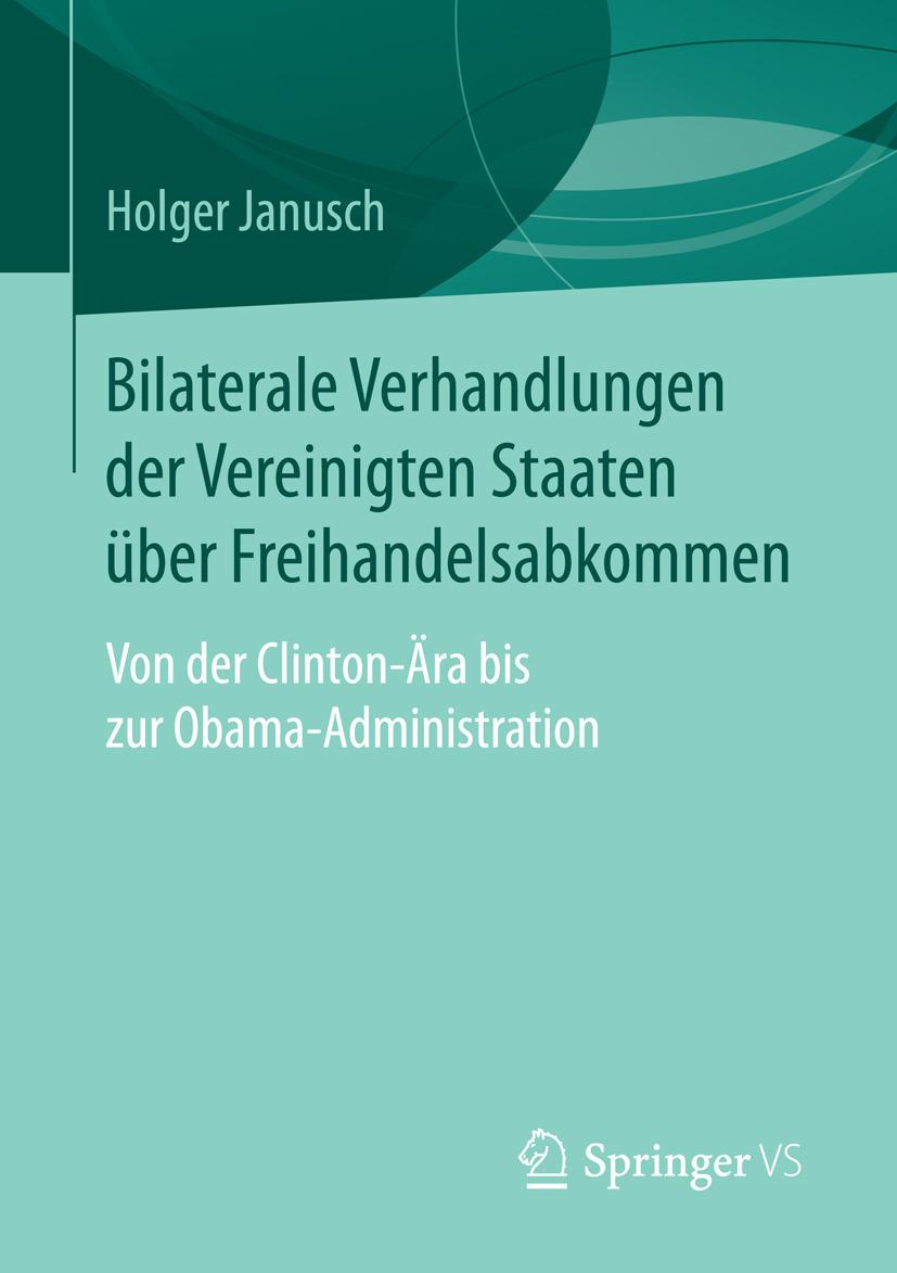 Janusch, Holger - Bilaterale Verhandlungen der Vereinigten Staaten über Freihandelsabkommen, ebook