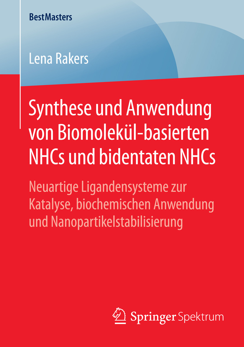 Rakers, Lena - Synthese und Anwendung von Biomolekül-basierten NHCs und bidentaten NHCs, ebook