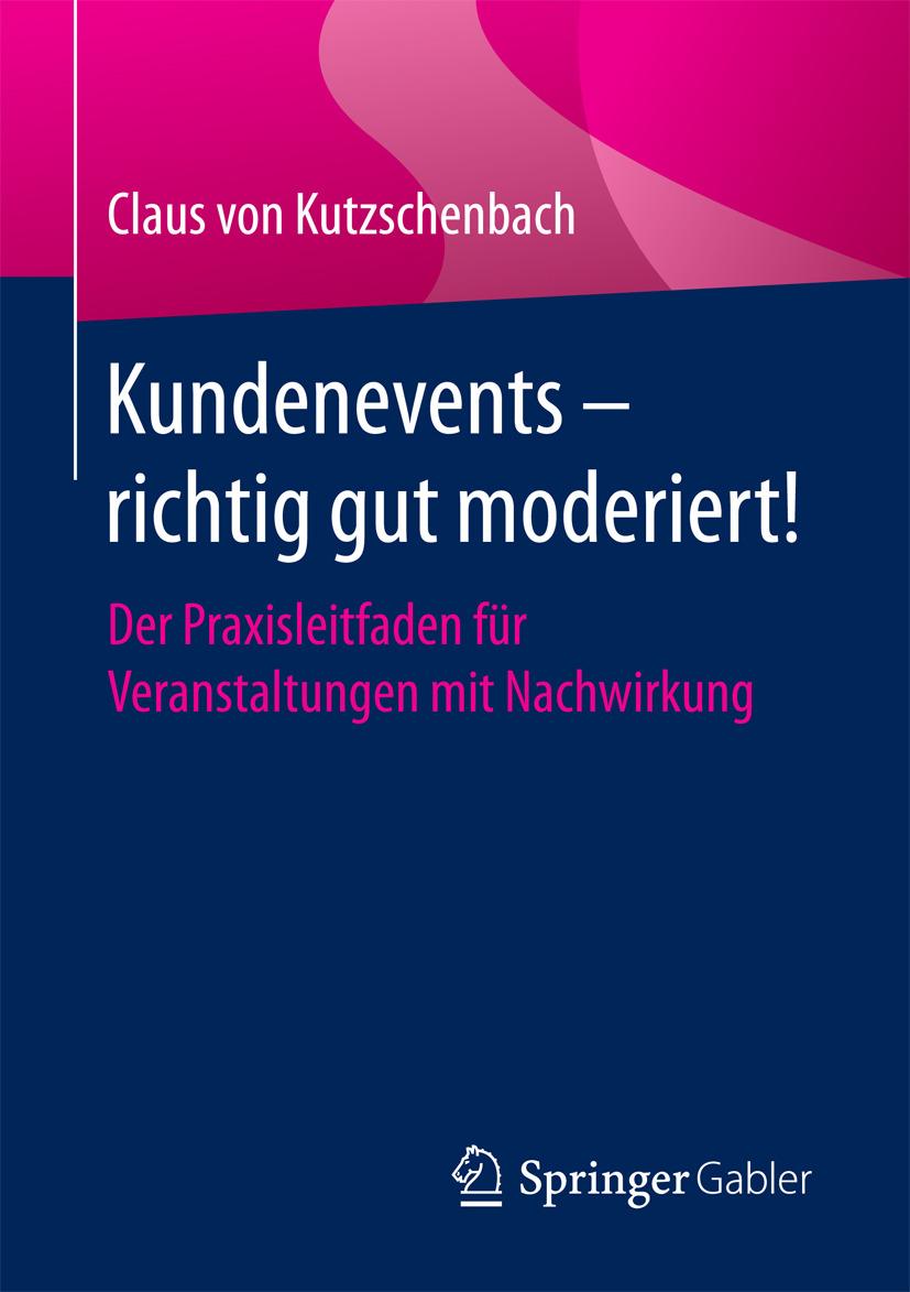 Kutzschenbach, Claus von - Kundenevents – richtig gut moderiert!, ebook