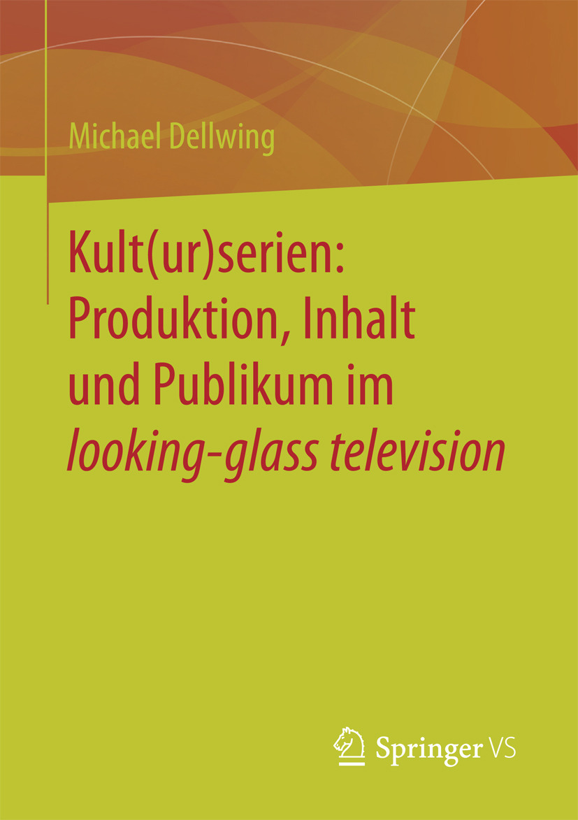 Dellwing, Michael - Kult(ur)serien: Produktion, Inhalt und Publikum im looking-glass television, ebook
