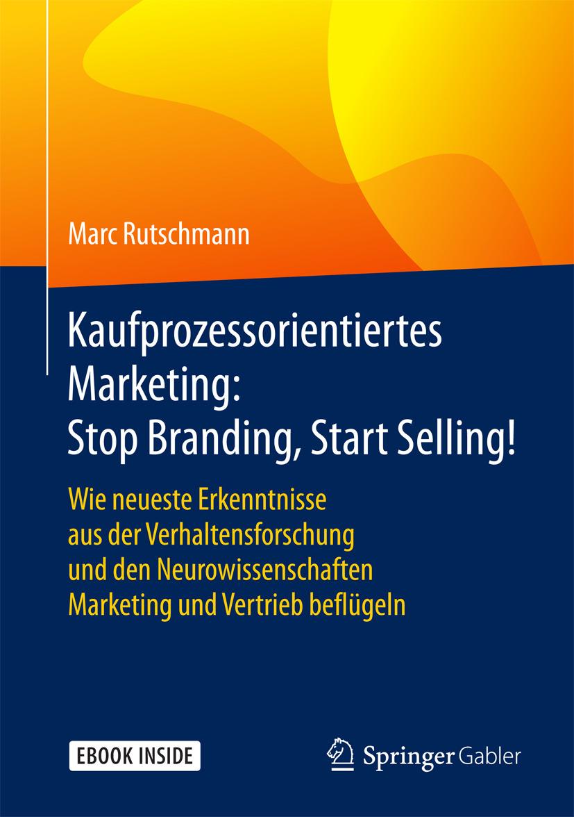 Rutschmann, Marc - Kaufprozessorientiertes Marketing: Stop Branding, Start Selling!, ebook