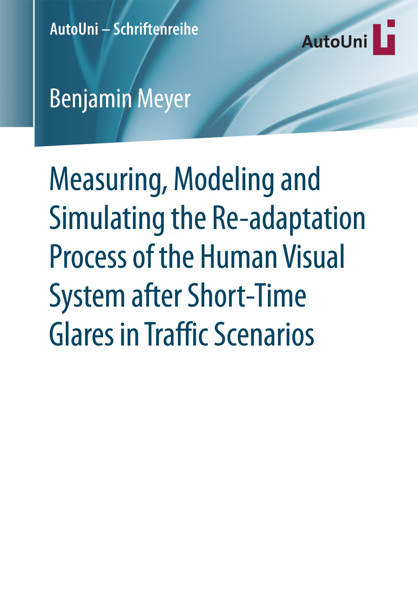 Meyer, Benjamin - Measuring, Modeling and Simulating the Re-adaptation Process of the Human Visual System after Short-Time Glares in Traffic Scenarios, ebook