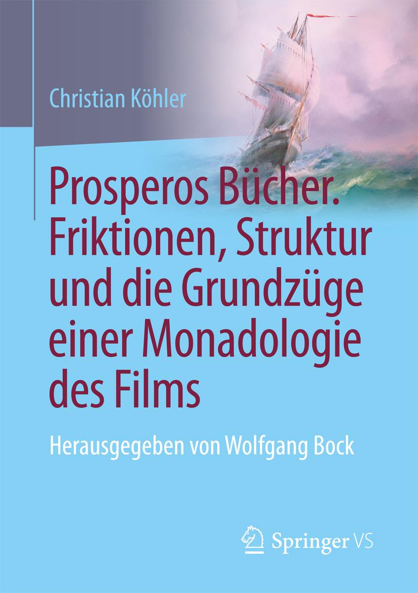 Köhler, Christian - Prosperos Bücher. Friktionen, Struktur und die Grundzüge einer Monadologie des Films, ebook