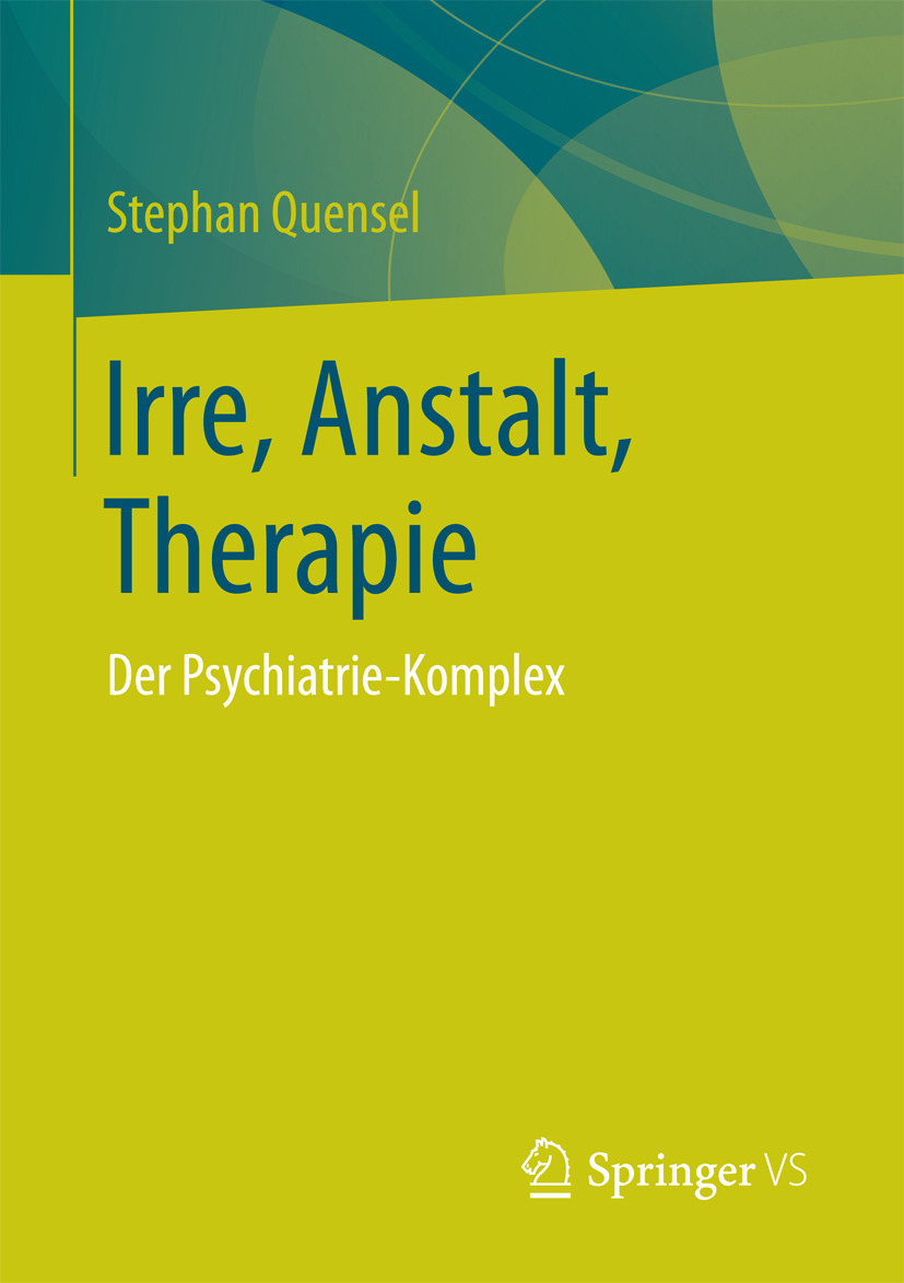 Quensel, Stephan - Irre, Anstalt, Therapie, ebook