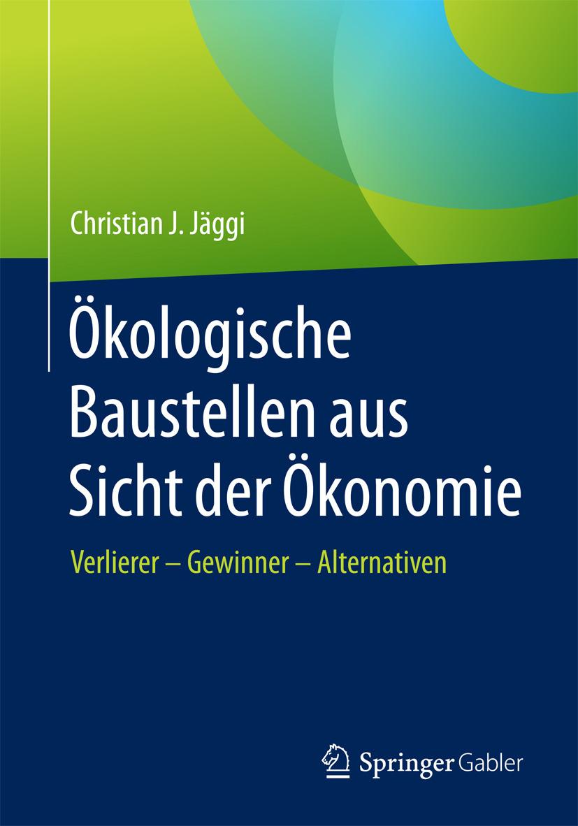 Jäggi, Christian J. - Ökologische Baustellen aus Sicht der Ökonomie, ebook