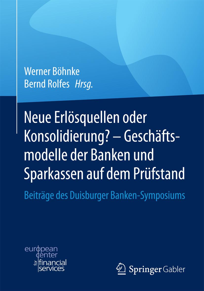 Böhnke, Werner - Neue Erlösquellen oder Konsolidierung? – Geschäftsmodelle der Banken und Sparkassen auf dem Prüfstand, ebook
